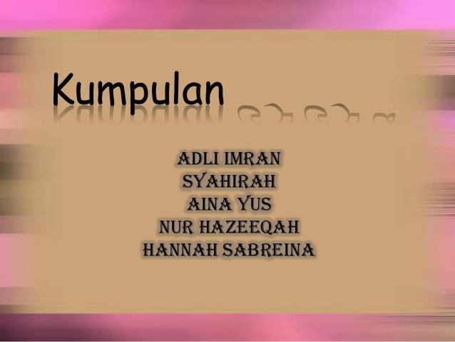 Kumpulan Adli Imran Syahirah Aina Yus Nur Hazeeqah Hannah Sabreina