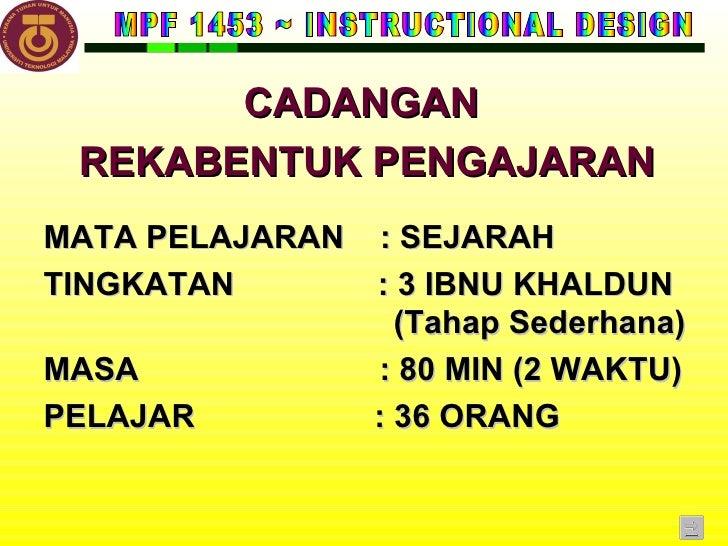 MPF 1453 ~ INSTRUCTIONAL DESIGN CADANGAN  REKABENTUK PENGAJARAN MATA PELAJARAN  : SEJARAH TINGKATAN  : 3 IBNU KHALDUN    (...