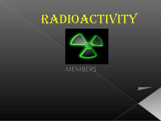 CONTENTS What is Radioactivity? Radioactive Nuclei  1) Strong Nuclear Force  2) Stability of Nucleus What are Radiois...