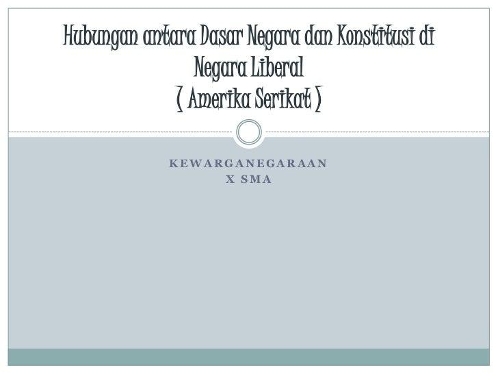 Hubungan antara Dasar Negara dan Konstitusi di                Negara Liberal             ( Amerika Serikat )             K...