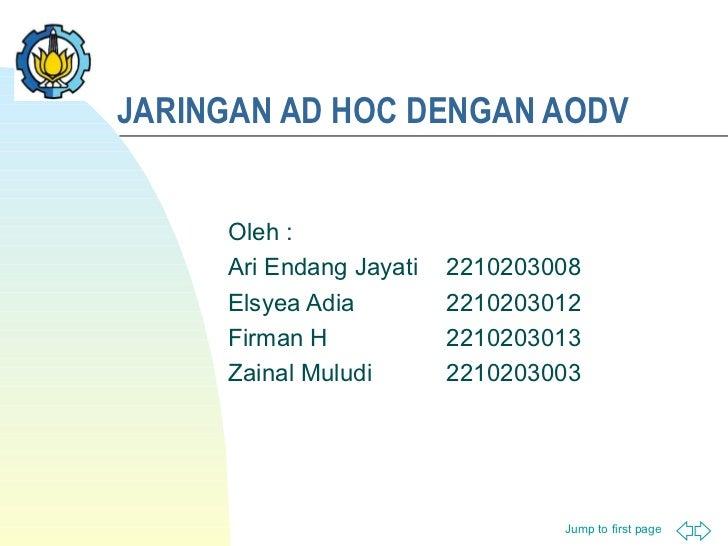 JARINGAN AD HOC DENGAN AODV Oleh : Ari Endang Jayati  2210203008 Elsyea Adia  2210203012 Firman H  2210203013 Zainal Mulud...