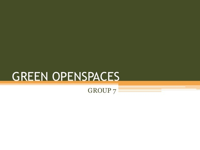 GREEN OPENSPACES           GROUP 7