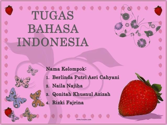 TUGAS  BAHASAINDONESIA   Nama Kelompok:   1.   Berlinda Putri Asri Cahyani   2.   Naila Najiha   3.   Qonitah Khusnul Aziz...