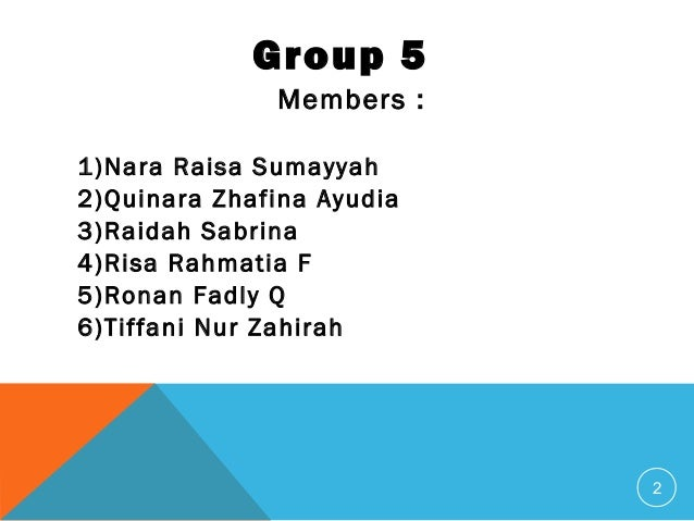 2 Members : 1)Nara Raisa Sumayyah 2)Quinara Zhafina Ayudia 3)Raidah Sabrina 4)Risa Rahmatia F 5)Ronan Fadly Q 6)Tiffani Nu...