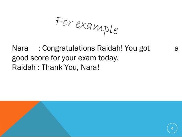 4 Nara : Congratulations Raidah! You got a good score for your exam today. Raidah : Thank You, Nara! For example