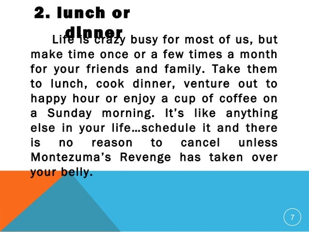 7 2. lunch or dinnerLife is crazy busy for most of us, but make time once or a few times a month for your friends and fam...