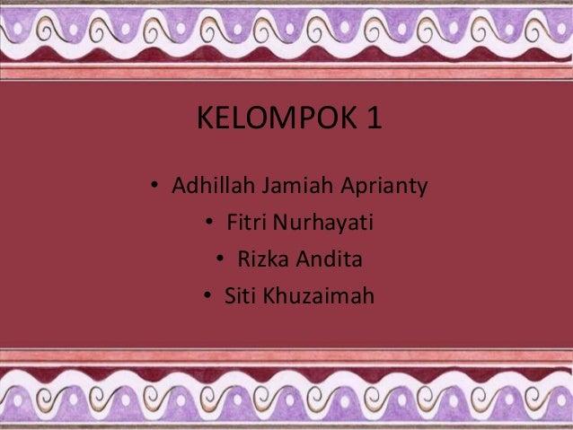 KELOMPOK 1 • Adhillah Jamiah Aprianty • Fitri Nurhayati • Rizka Andita • Siti Khuzaimah