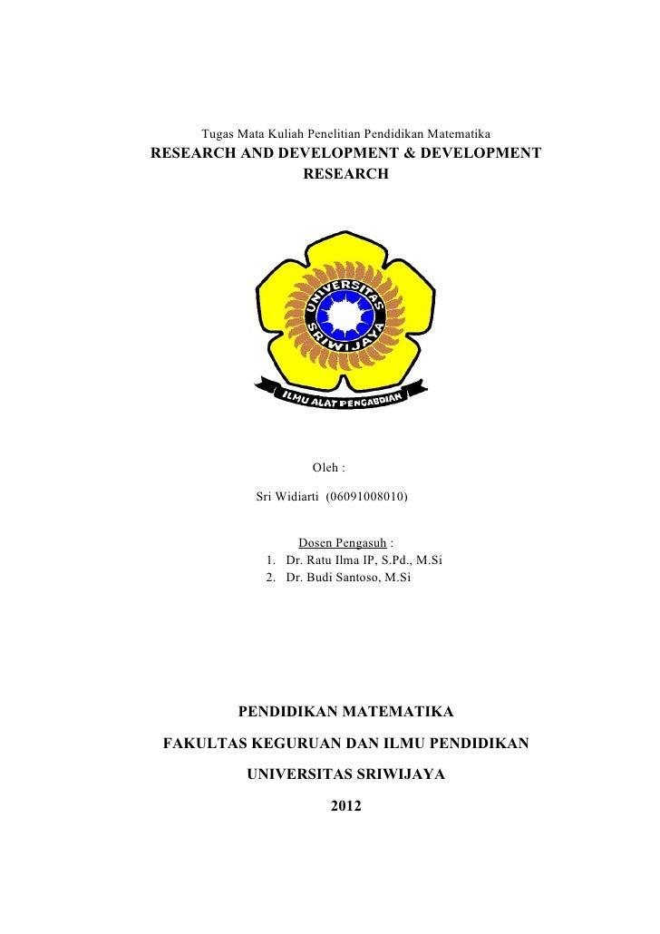 Tugas Mata Kuliah Penelitian Pendidikan MatematikaRESEARCH AND DEVELOPMENT & DEVELOPMENT               RESEARCH           ...