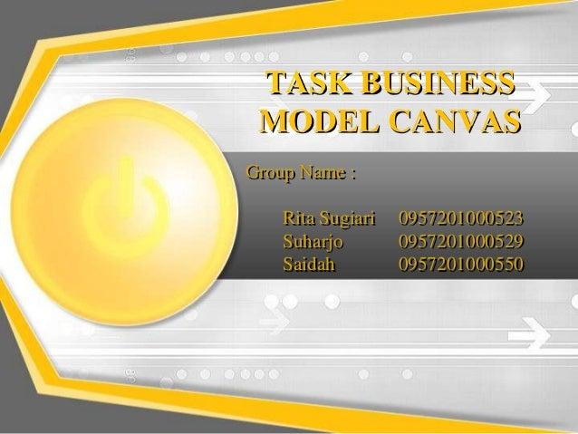 TASK BUSINESS MODEL CANVASGroup Name :    Rita Sugiari   0957201000523    Suharjo        0957201000529    Saidah         0...