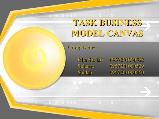 TASK BUSINESS MODEL CANVASGroup Name :    Rita Sugiari   0957201000523    Suharjo        0957201000529    Saidah         0...