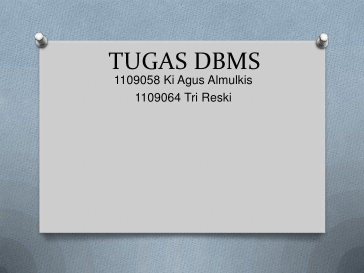 TUGAS DBMS1109058 Ki Agus Almulkis   1109064 Tri Reski