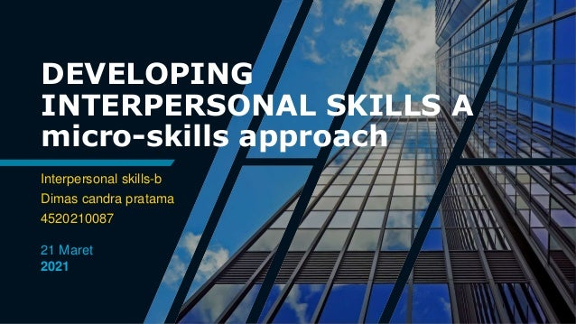DEVELOPING INTERPERSONAL SKILLS A micro-skills approach Interpersonal skills-b Dimas candra pratama 4520210087 21 Maret 20...