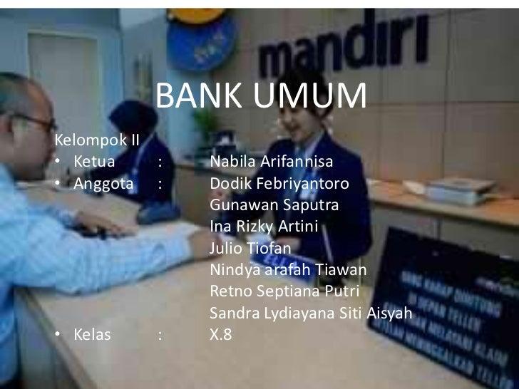 BANK UMUMKelompok II• Ketua     :   Nabila Arifannisa• Anggota :     Dodik Febriyantoro                Gunawan Saputra    ...