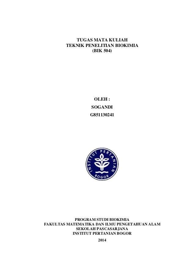 TUGAS MATA KULIAH TEKNIK PENELITIAN BIOKIMIA (BIK 504) OLEH : SOGANDI G851130241 PROGRAM STUDI BIOKIMIA FAKULTAS MATEMATIK...