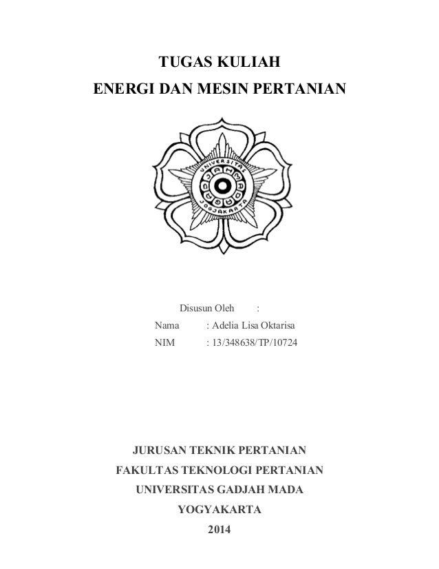 TUGAS KULIAH  ENERGI DAN MESIN PERTANIAN  Disusun Oleh :  Nama : Adelia Lisa Oktarisa  NIM : 13/348638/TP/10724  JURUSAN T...