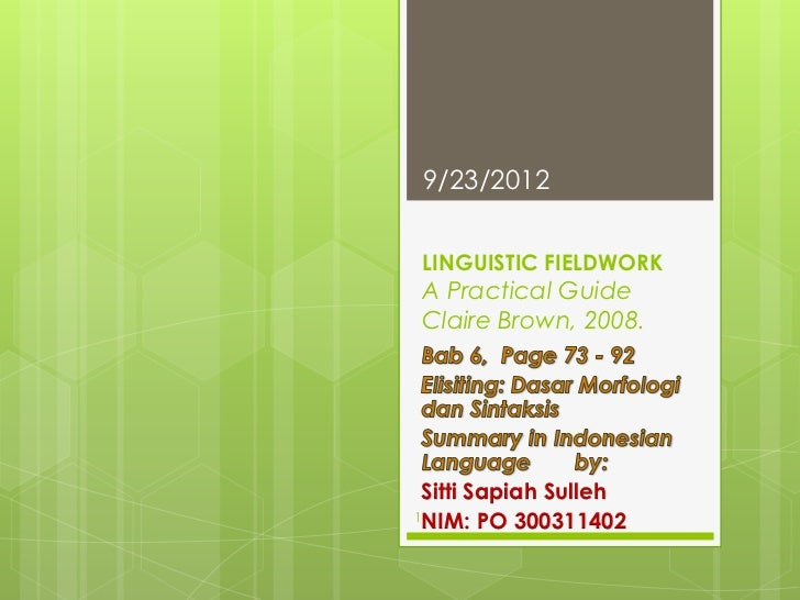 9/23/2012LINGUISTIC FIELDWORKA Practical GuideClaire Brown, 2008. Sitti Sapiah Sulleh1 NIM: PO 300311402