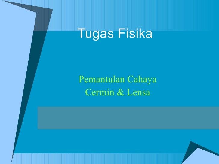 Tugas Fisika Pemantulan Cahaya Cermin & Lensa