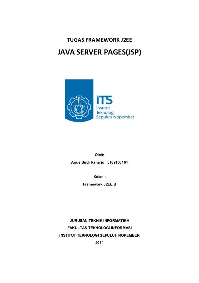 TUGAS FRAMEWORK J2EE  JAVA SERVER PAGES(JSP)  Oleh: Agus Budi Raharjo 5109100164  Kelas : Framework J2EE B  JURUSAN TEKNIK...