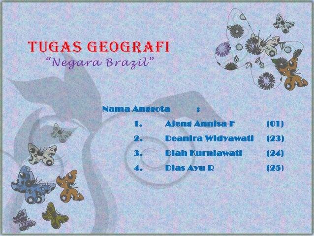 "Tugas Geografi ""Negara Brazil""         Nama Anggota     :              1.    Ajeng Annisa F      (01)              2.    D..."