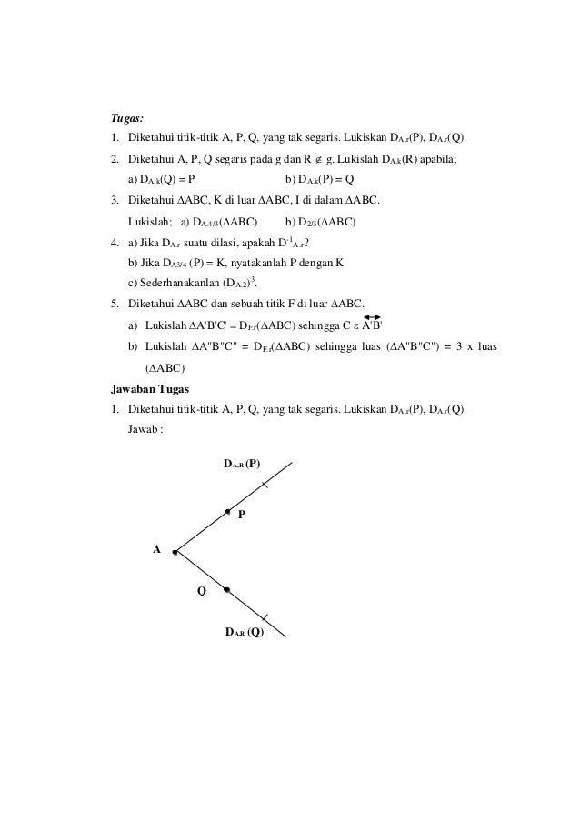 Tugas: 1. Diketahui titik-titik A, P, Q, yang tak segaris. Lukiskan DA.r(P), DA.r(Q). 2. Diketahui A, P, Q segaris pada g ...