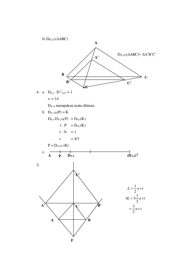 b) DK.2/3(ABC) 4. a. DA.r . D-1 A.r1 = 1 r1 = 1/r DA.r1 merupakan suatu dilatasi. b. DA.3/4(P) = K DA.r.DA.3/4(P) = DA.r(...