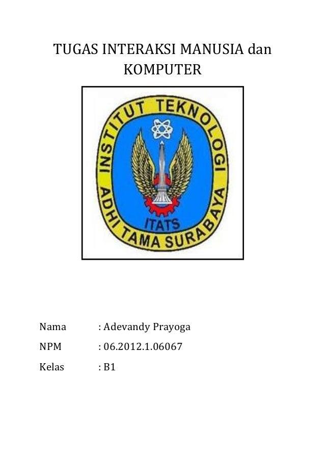 TUGAS INTERAKSI MANUSIA dan KOMPUTER  Nama  : Adevandy Prayoga  NPM  : 06.2012.1.06067  Kelas  : B1