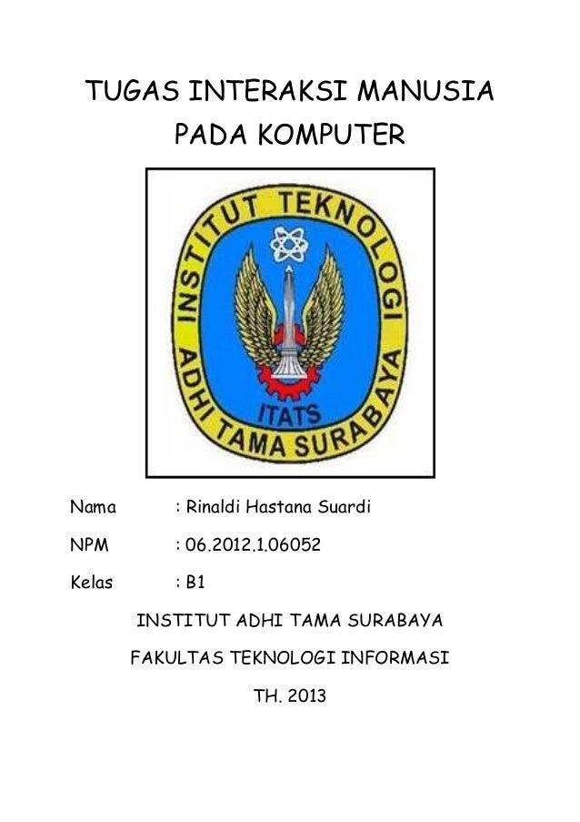 TUGAS INTERAKSI MANUSIA PADA KOMPUTER  Nama  : Rinaldi Hastana Suardi  NPM  : 06.2012.1.06052  Kelas  : B1 INSTITUT ADHI T...