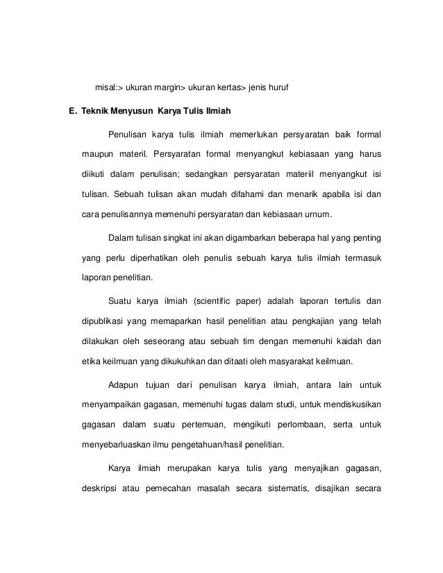 misal:> ukuran margin> ukuran kertas> jenis huruf E. Teknik Menyusun Karya Tulis Ilmiah Penulisan karya tulis ilmiah memer...