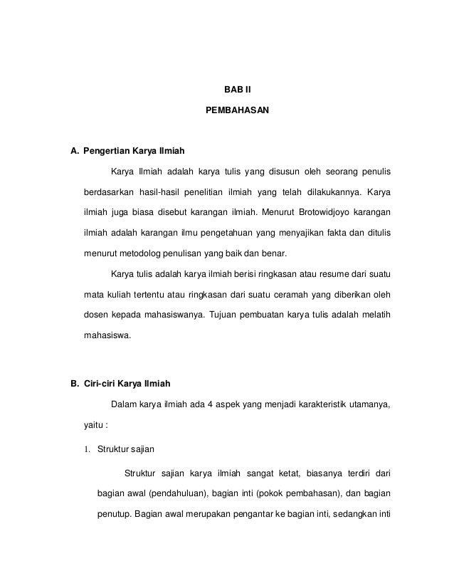 BAB II PEMBAHASAN A. Pengertian Karya Ilmiah Karya Ilmiah adalah karya tulis yang disusun oleh seorang penulis berdasarkan...