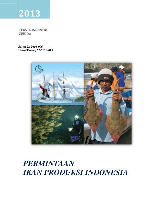 2013 TEKNIK INDUSTRI UKRIDA PERMINTAAN IKAN PRODUKSI INDONESIA Julita 22-2010-006 Lince Terang 22-2010-019