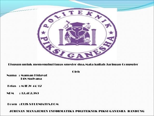 Disusun untuk memenuhui tugas smester dua.Mata kuliah Jaringan Computer Oleh Nama : Maman Hidayat IAN Mulyana Kelas : M IF...