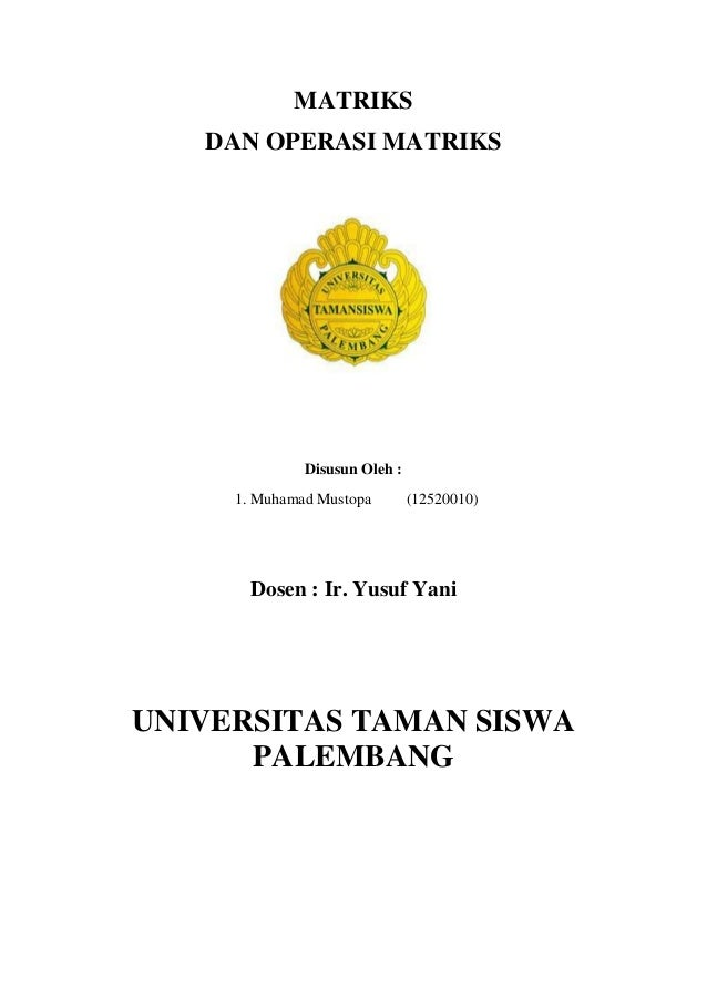 MATRIKS DAN OPERASI MATRIKS Disusun Oleh : 1. Muhamad Mustopa (12520010) Dosen : Ir. Yusuf Yani UNIVERSITAS TAMAN SISWA PA...