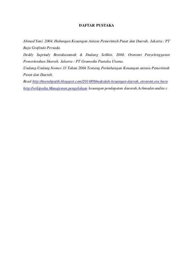 DAFTAR PUSTAKA  Ahmad Yani. 2004. Hubungan Keuangan Antara Pemerintah Pusat dan Daerah. Jakarta : PT  Raja Grafindo Persad...