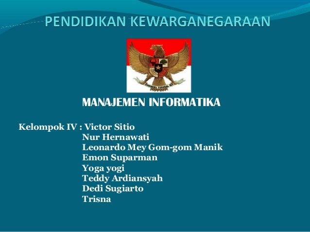 MANAJEMEN INFORMATIKA Kelompok IV : Victor Sitio Nur Hernawati Leonardo Mey Gom-gom Manik Emon Suparman Yoga yogi Teddy Ar...