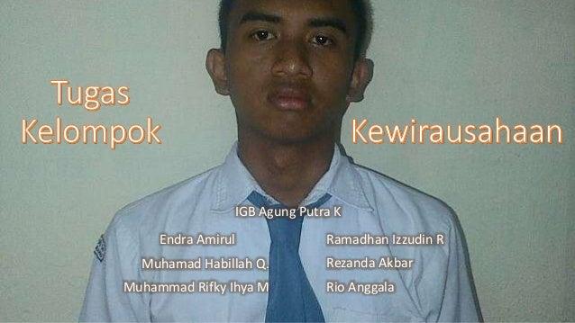 IGB Agung Putra K  Endra Amirul  Muhamad Habillah Q.  Muhammad Rifky Ihya M  Ramadhan Izzudin R  Rezanda Akbar  Rio Anggal...