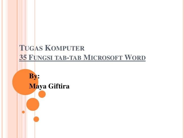 TUGAS KOMPUTER35 FUNGSI TAB-TAB MICROSOFT WORD  By:  Maya Giftira
