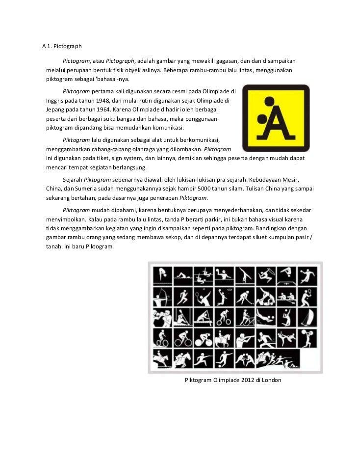 A 1. Pictograph       Pictogram, atau Pictograph, adalah gambar yang mewakili gagasan, dan dan disampaikan melalui perupaa...