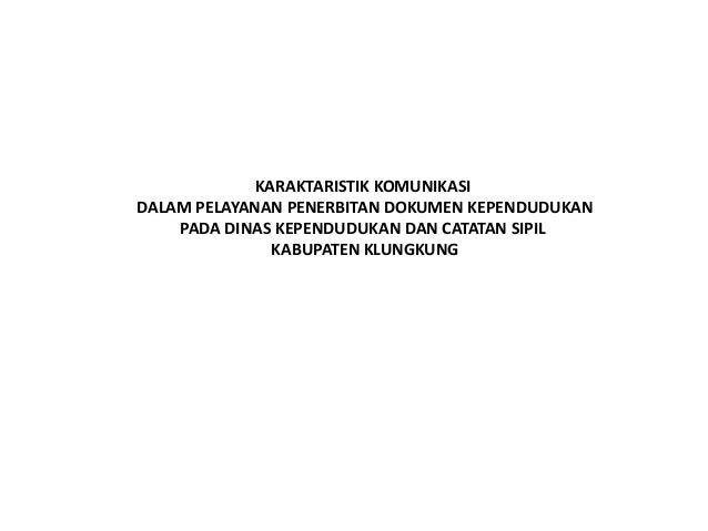KARAKTARISTIK KOMUNIKASIDALAM PELAYANAN PENERBITAN DOKUMEN KEPENDUDUKAN    PADA DINAS KEPENDUDUKAN DAN CATATAN SIPIL      ...