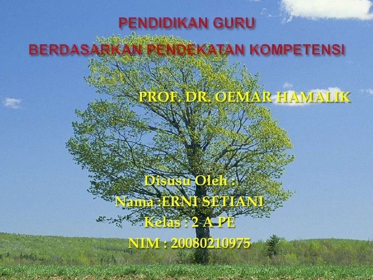 PENDIDIKAN GURUBERDASARKAN PENDEKATAN KOMPETENSI<br />PROF. DR. OEMAR HAMALIK<br />DisusuOleh :<br />Nama :ERNI SETIANI<br...