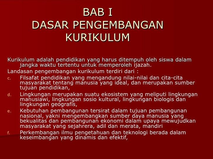 BAB I DASAR PENGEMBANGAN KURIKULUM <ul><li>Kurikulum adalah pendidikan yang harus ditempuh oleh siswa dalam jangka waktu t...