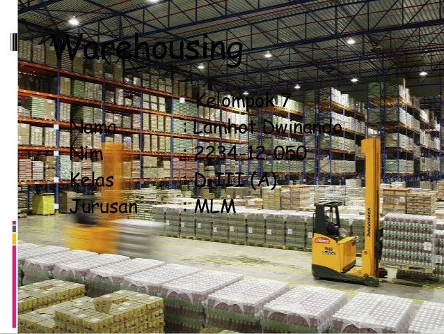 Warehousing             Kelompok 7 Nama      : Lamhot Dwinando Nim       : 2234-12-050 Kelas     : D-III (A) Jurusan ...