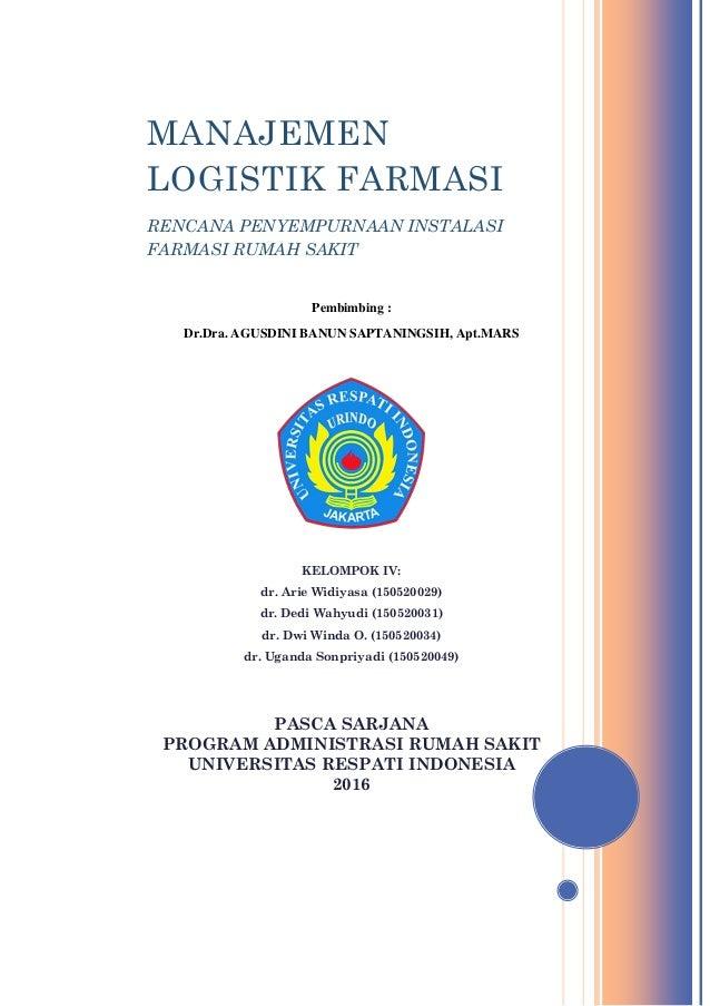 MANAJEMEN LOGISTIK FARMASI RENCANA PENYEMPURNAAN INSTALASI FARMASI RUMAH SAKIT Pembimbing : Dr.Dra. AGUSDINI BANUN SAPTANI...