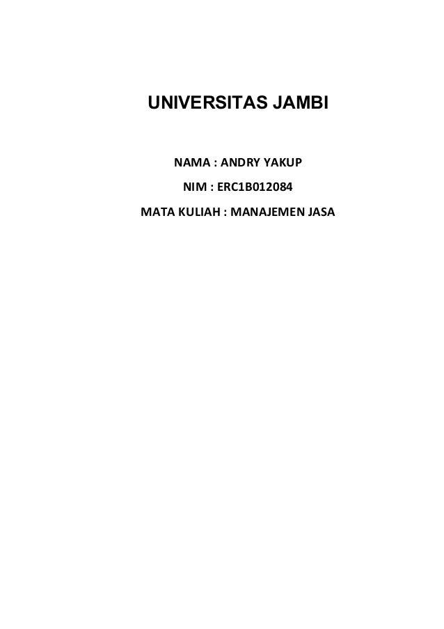 UNIVERSITAS JAMBI  NAMA : ANDRY YAKUP  NIM : ERC1B012084  MATA KULIAH : MANAJEMEN JASA