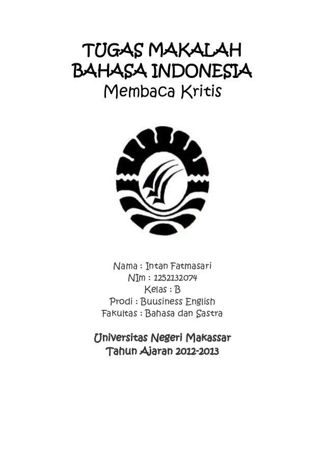TUGAS MAKALAH BAHASA INDONESIA Membaca Kritis Nama : Intan Fatmasari NIm : 1252132074 Kelas : B Prodi : Buusiness English ...