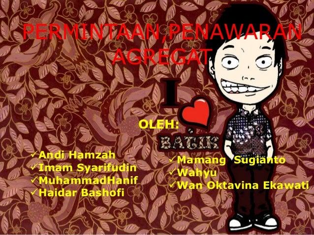 PERMINTAAN,PENAWARAN       AGREGAT                   OLEH:Andi Hamzah          Mamang SugiantoImam Syarifudin      Wah...
