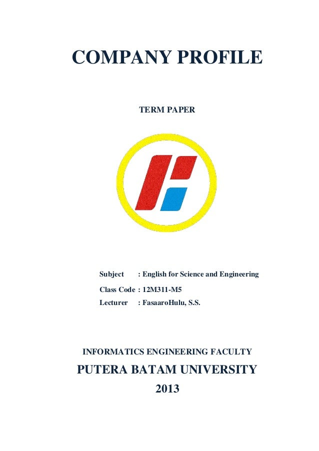 COMPANY PROFILE TERM PAPER Subject : English for Science and Engineering Class Code : 12M311-M5 Lecturer : FasaaroHulu, S....