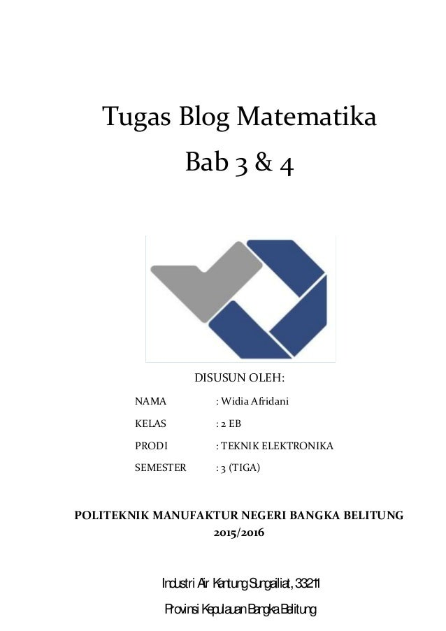 Tugas Blog Matematika Bab 3 & 4 DISUSUN OLEH: NAMA : Widia Afridani KELAS : 2 EB PRODI : TEKNIK ELEKTRONIKA SEMESTER : 3 (...