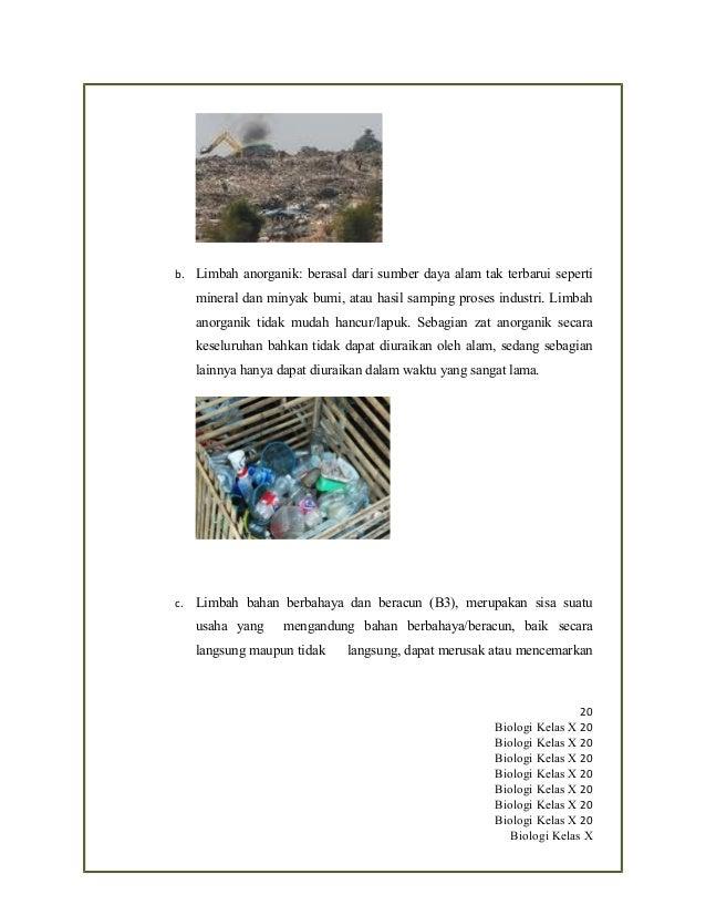b. Limbah anorganik: berasal dari sumber daya alam tak terbarui seperti mineral dan minyak bumi, atau hasil samping proses...