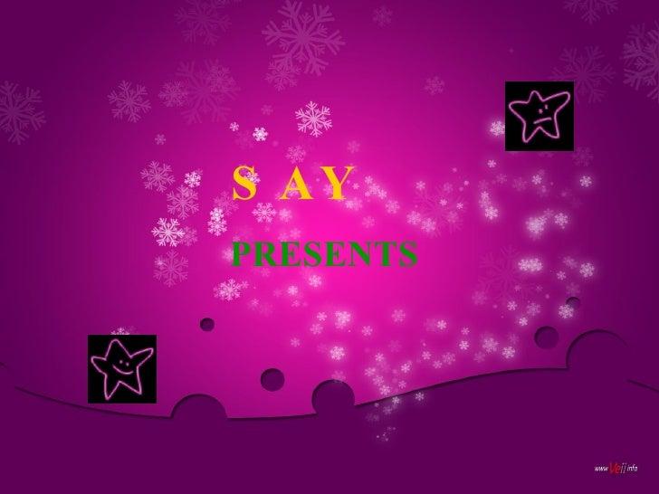 SAY <ul><li>PRESENTS </li></ul>
