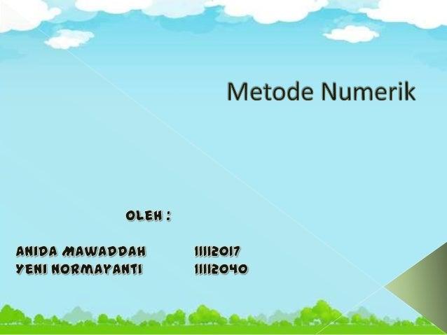 a. b. c. d. e.  Definisi Metode Numerik Prinsip Metode Numerik Analisis Galat Bilangan Signifikan Tahap – Tahap Memecahkan...